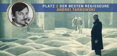Der beste Regisseur aller Zeiten - Platz 2: Andrei Tarkowski