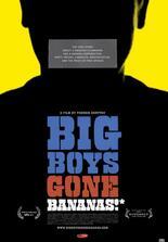 Big Boys Gone Bananas!