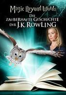 Magic Beyond Words - Die zauberhafte Geschichte der JK Rowling