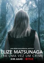 Elize Matsunaga: Es war einmal ein Mord