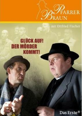 Pfarrer Braun: Glück auf! Der Mörder kommt!