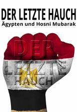 Der letzte Hauch - Ägypten und Hosni Mubarak