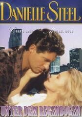 Danielle Steel - Unter dem Regenbogen