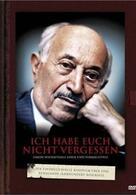 Ich habe euch nicht vergessen: Simon Wiesenthals Leben und Vermächtnis