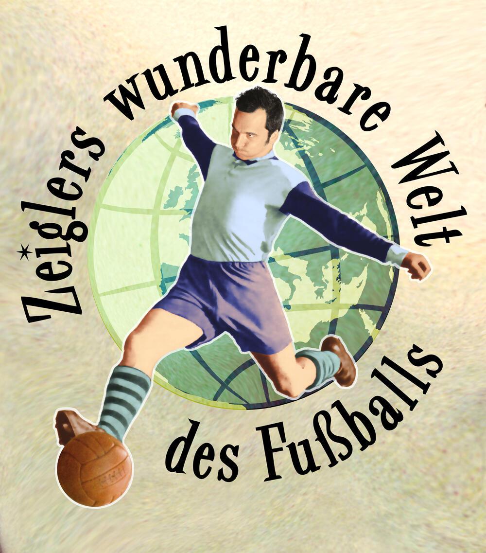 Zeiglers Wunderbare Welt Des Fußballs Tour