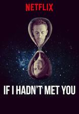 Hätte ich dich nicht getroffen ...